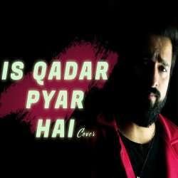 Is Kadar Pyar Hai Tumse Ae (New Cover)