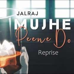 Mujhe Peene Do (Reprise New Version Cover)