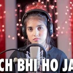 Kuch Bhi Ho Jaye (Female New Version)