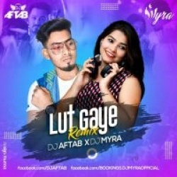 Lut Gaye (Remix) - DJ Aftab X DJ Myra