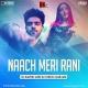 Naach Meri Rani (Club Mix) - DJ Ravish x DJ Chico