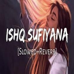 Ishq Sufiyana - Lofi Remake (Slowed and Reverb)